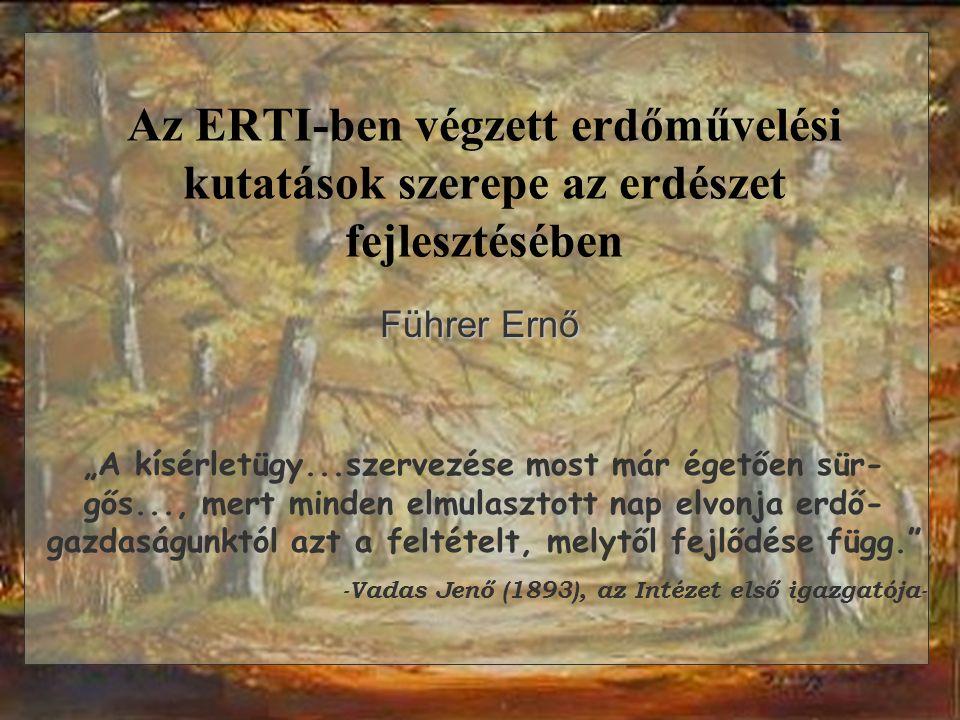 """Az ERTI-ben végzett erdőművelési kutatások szerepe az erdészet fejlesztésében Führer Ernő """"A kísérletügy...szervezése most már égetően sür- gős..., me"""