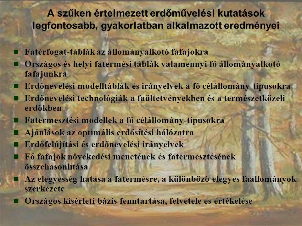 A tágabban értelmezett erdőművelési kutatások legfontosabb, gyakorlatban alkalmazott eredményei A táji erdőgazdálkodás, a korszerű magyar erdőtipológia talaj- és termőhelytipológia alapjainak lefektetése A nemesítői tevékenység, mint az erdészeti hozamfokozás egyik hatékony eszköze Erdővédelmi kutatások eredményei Az erdészeti munkák gépesítettségének fejlesztése Az erdészeti gazdaságtani kutatások eredményei