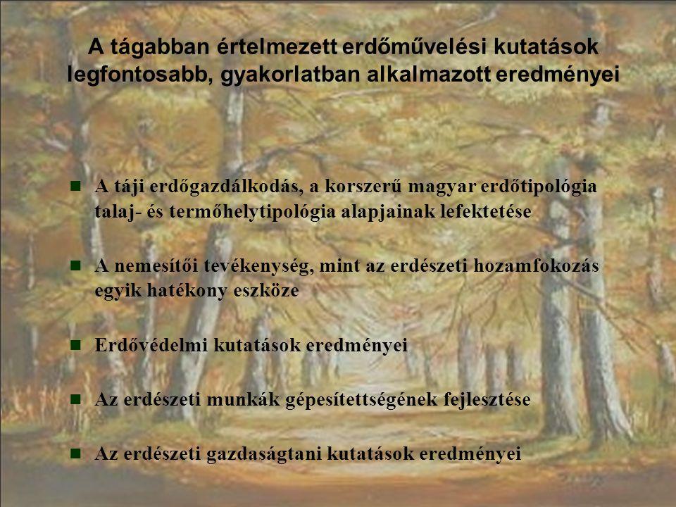 A tágabban értelmezett erdőművelési kutatások legfontosabb, gyakorlatban alkalmazott eredményei A táji erdőgazdálkodás, a korszerű magyar erdőtipológi
