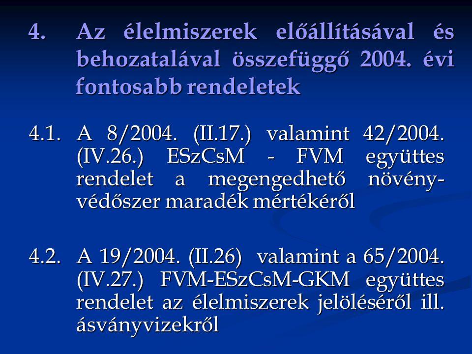 4.Az élelmiszerek előállításával és behozatalával összefüggő 2004. évi fontosabb rendeletek 4.1.A 8/2004. (II.17.) valamint 42/2004. (IV.26.) ESzCsM -
