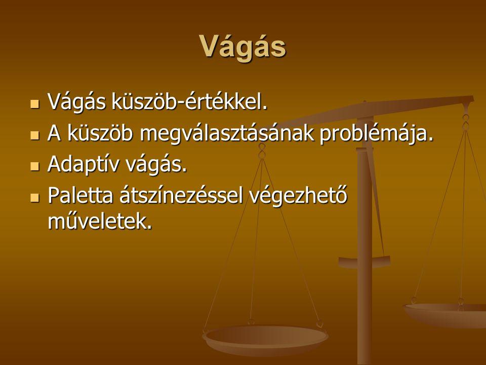 Vágás Vágás küszöb-értékkel. Vágás küszöb-értékkel. A küszöb megválasztásának problémája. A küszöb megválasztásának problémája. Adaptív vágás. Adaptív