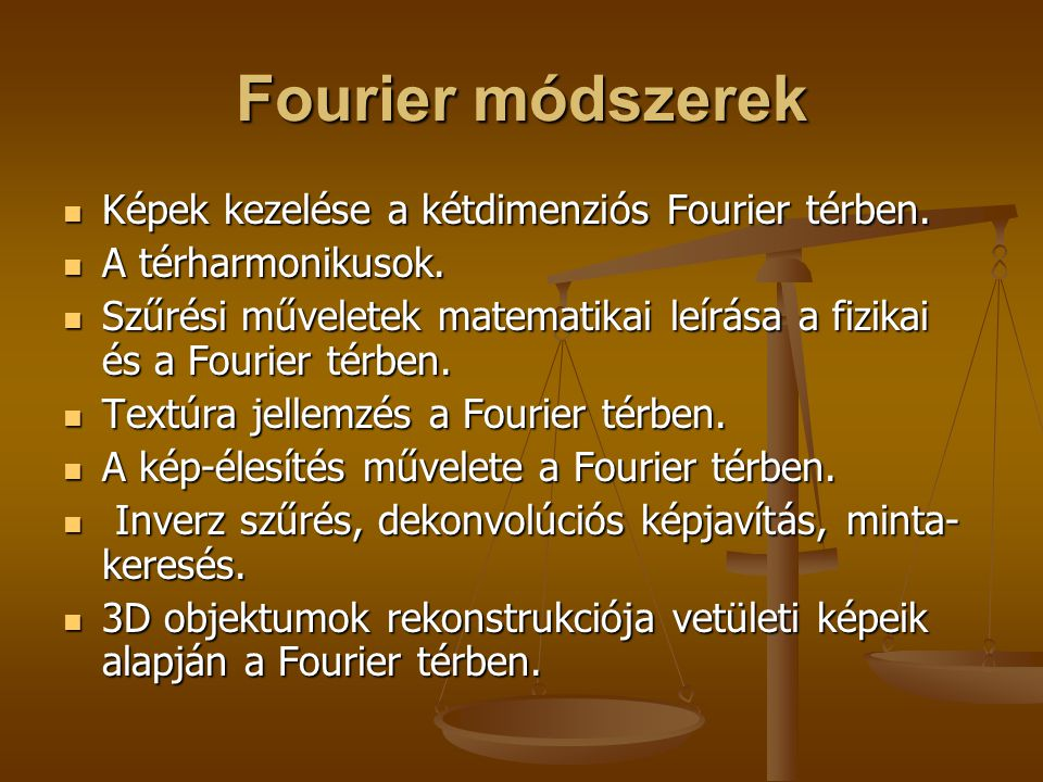 Fourier módszerek Képek kezelése a kétdimenziós Fourier térben. Képek kezelése a kétdimenziós Fourier térben. A térharmonikusok. A térharmonikusok. Sz