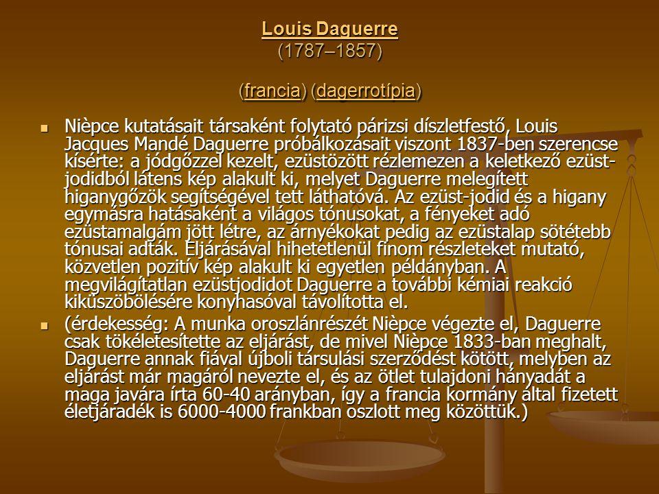 Louis Daguerre Louis Daguerre (1787–1857) (francia) (dagerrotípia) franciadagerrotípia Louis Daguerrefranciadagerrotípia Nièpce kutatásait társaként f