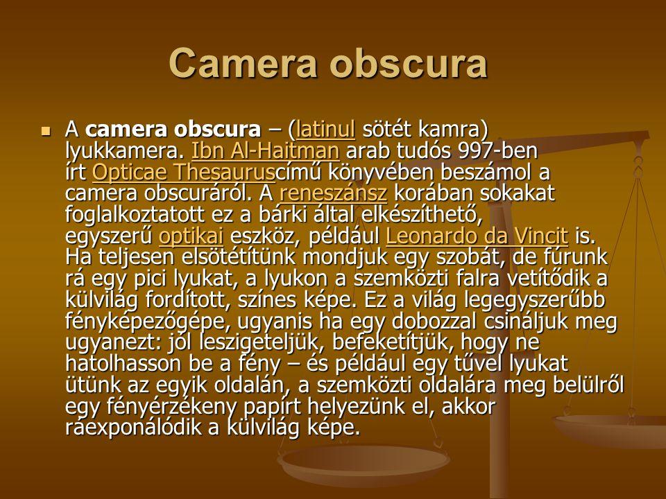 Camera obscura Camera obscura A camera obscura – (latinul sötét kamra) lyukkamera. Ibn Al-Haitman arab tudós 997-ben írt Opticae Thesauruscímű könyvéb