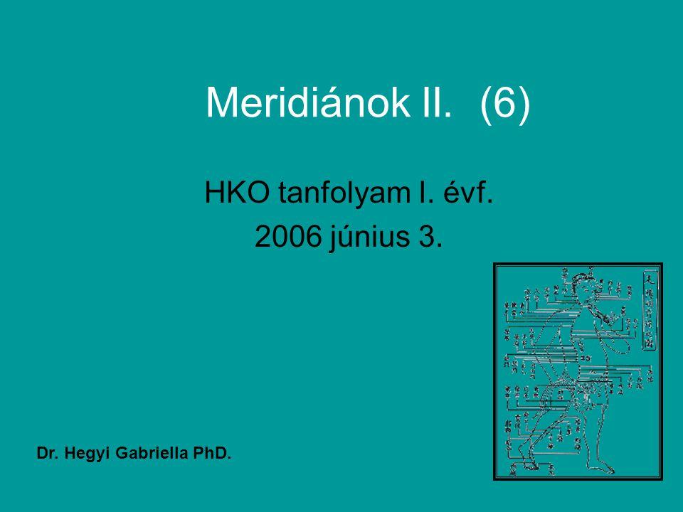 Meridiánok II. (6) HKO tanfolyam I. évf. 2006 június 3. Dr. Hegyi Gabriella PhD.