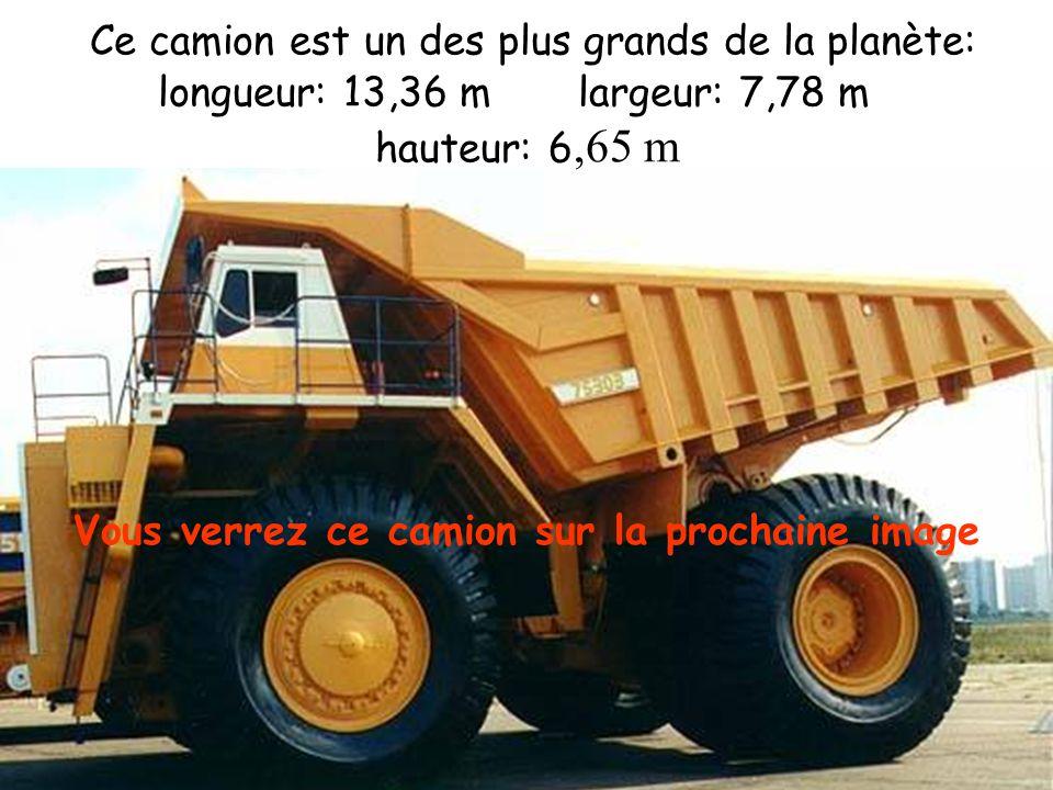 C e camion est un des plus grands de la planète: longueur: 13,36 m largeur: 7,78 m hauteur: 6,65 m Vous verrez ce camion sur la prochaine image