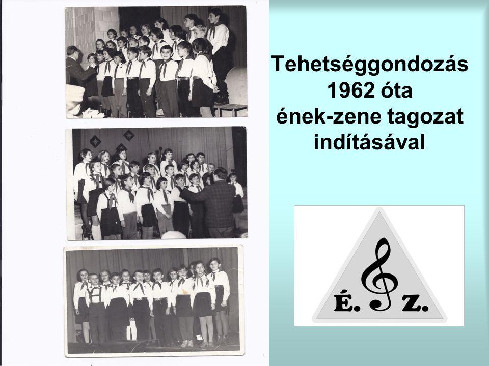 Tehetséggondozás 1962 óta ének-zene tagozat indításával