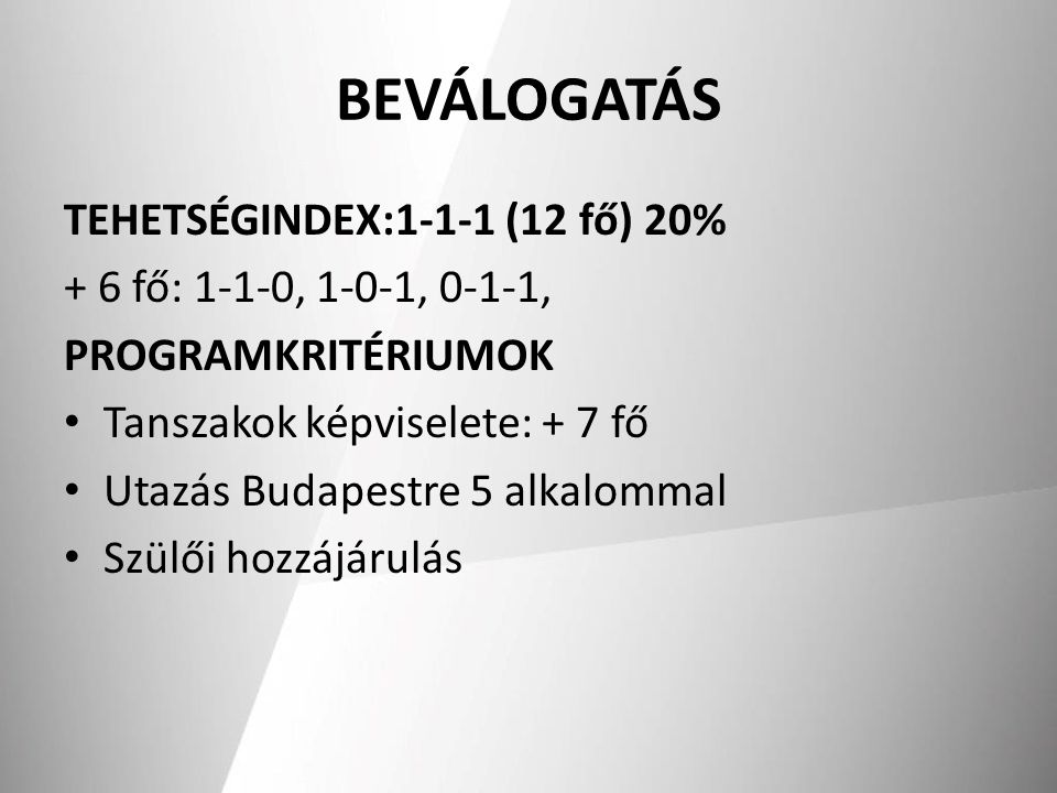 BEVÁLOGATÁS TEHETSÉGINDEX:1-1-1 (12 fő) 20% + 6 fő: 1-1-0, 1-0-1, 0-1-1, PROGRAMKRITÉRIUMOK Tanszakok képviselete: + 7 fő Utazás Budapestre 5 alkalomm