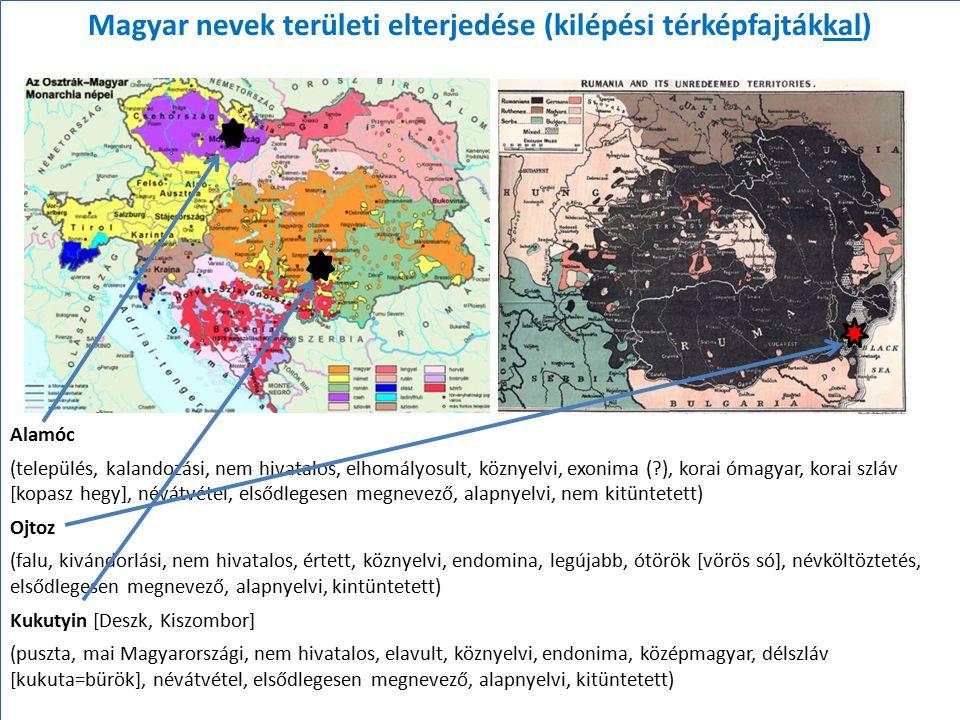 Magyar nevek területi elterjedése (kilépési térképfajtákkal) Alamóc (település, kalandozási, nem hivatalos, elhomályosult, köznyelvi, exonima (?), kor