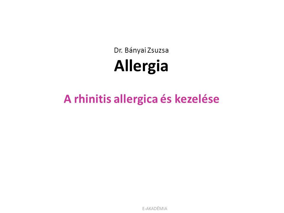 E-AKADÉMIA Dr. Bányai Zsuzsa Allergia A rhinitis allergica és kezelése