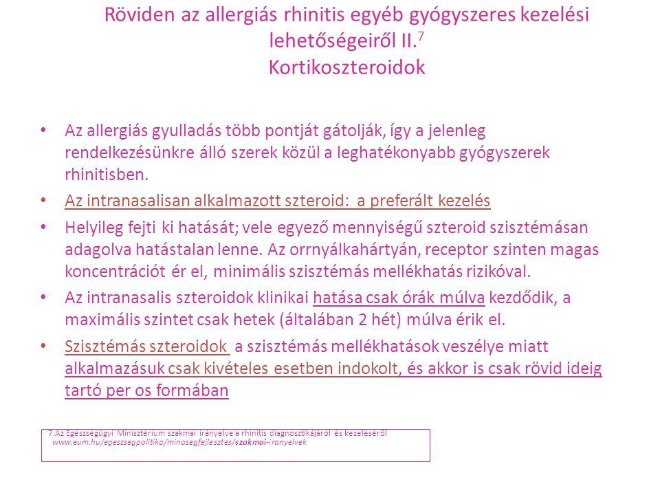 Röviden az allergiás rhinitis egyéb gyógyszeres kezelési lehetőségeiről II. 7 Kortikoszteroidok Az allergiás gyulladás több pontját gátolják, így a je