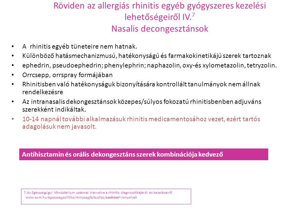 Röviden az allergiás rhinitis egyéb gyógyszeres kezelési lehetőségeiről IV. 7 Nasalis decongesztánsok A rhinitis egyéb tüneteire nem hatnak. Különböző