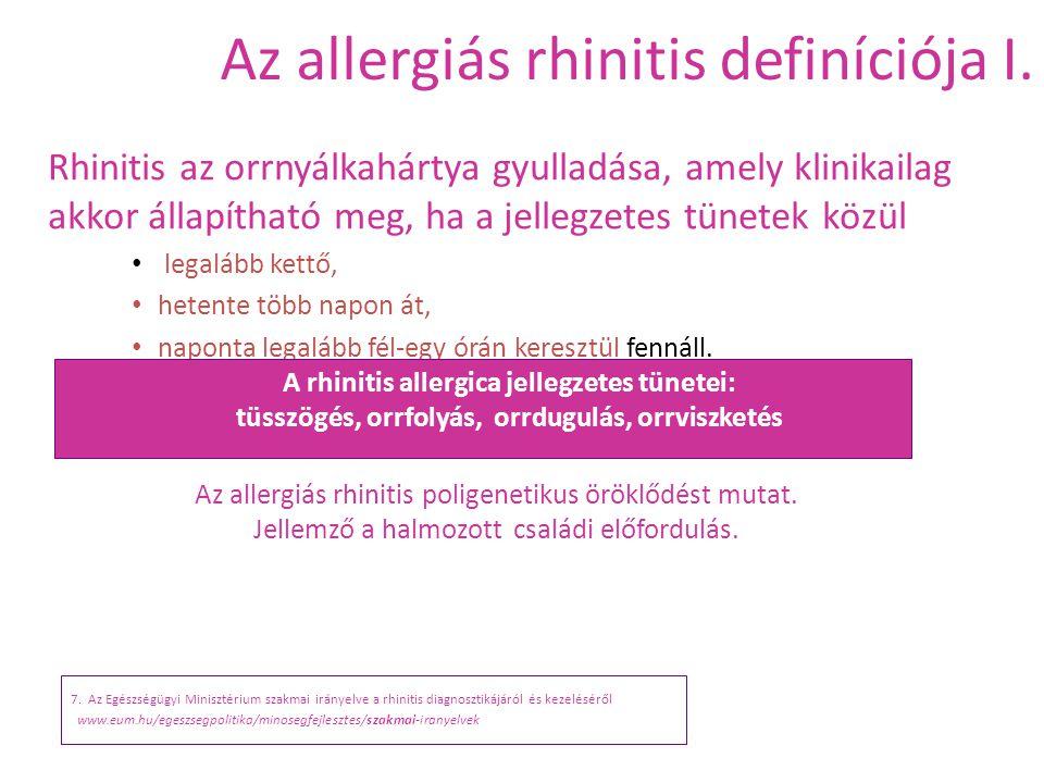 Az allergiás rhinitis definíciója I. 7 Rhinitis az orrnyálkahártya gyulladása, amely klinikailag akkor állapítható meg, ha a jellegzetes tünetek közül
