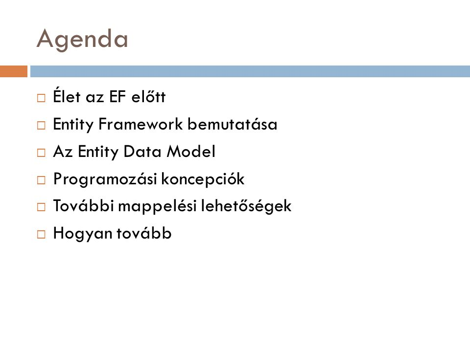 Table-Per-Hierarchy összerendelés nEntitások közti öröklődés – adatbázisban egy tábla nAz összerendelés a discriminator column alapján történik valamilyen feltétel mentén nA származtatott típusok lekérdezhetőek where feltétel nélkül az OfType() metódussal: from c in db.Products.OfType () nLimitáció: nehéz a diszkriminátor oszlopot módosítani EF-el – adatbázis megoldás segít (trigger / sp) Product DiscontinuedFlag Database Table Entities Discriminator Column DiscontinuedProduct Product Base Type Derived Type