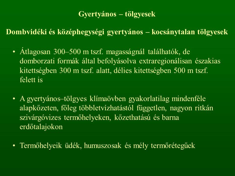 Gyertyános – tölgyesek Dombvidéki és középhegységi gyertyános – kocsánytalan tölgyesek Átlagosan 300–500 m tszf. magasságnál találhatók, de domborzati
