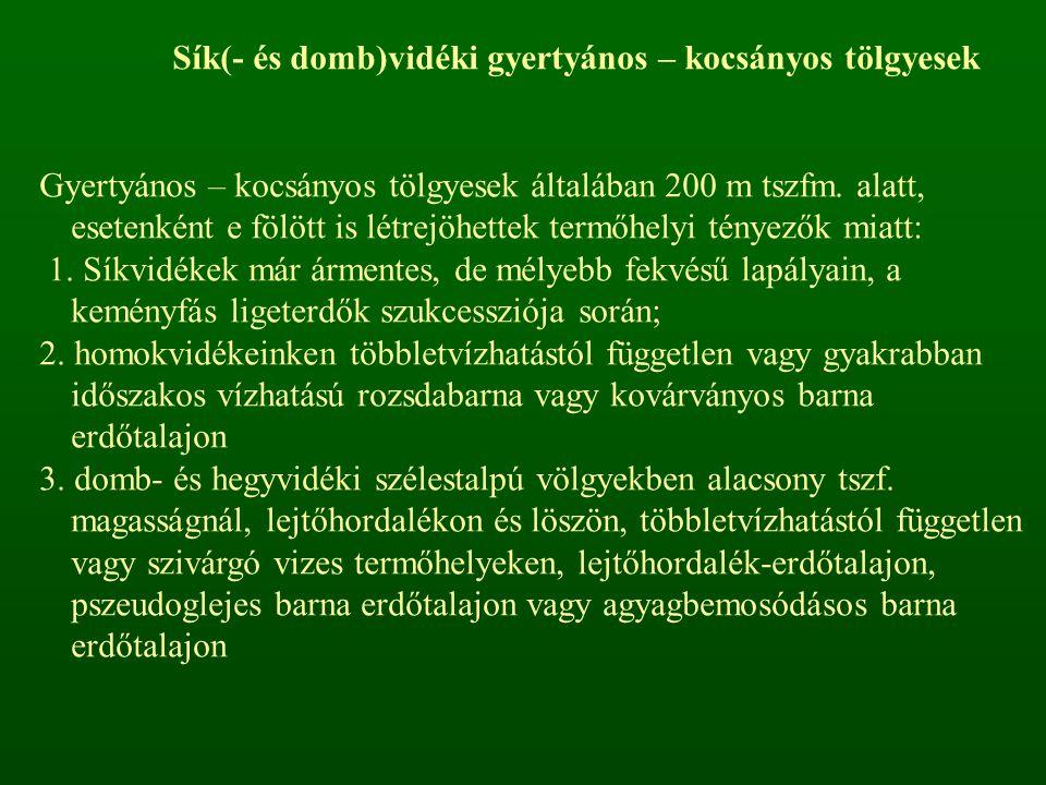 Sík(- és domb)vidéki gyertyános – kocsányos tölgyesek Gyertyános – kocsányos tölgyesek általában 200 m tszfm. alatt, esetenként e fölött is létrejöhet