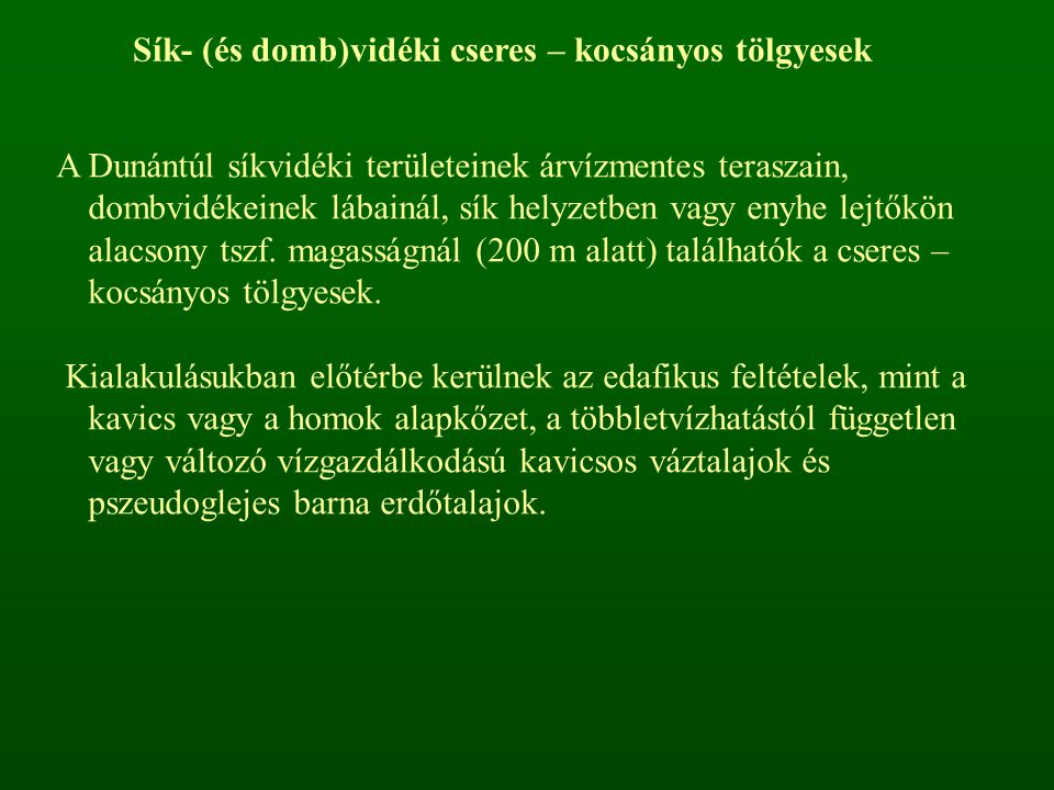 Sík- (és domb)vidéki cseres – kocsányos tölgyesek A Dunántúl síkvidéki területeinek árvízmentes teraszain, dombvidékeinek lábainál, sík helyzetben vag