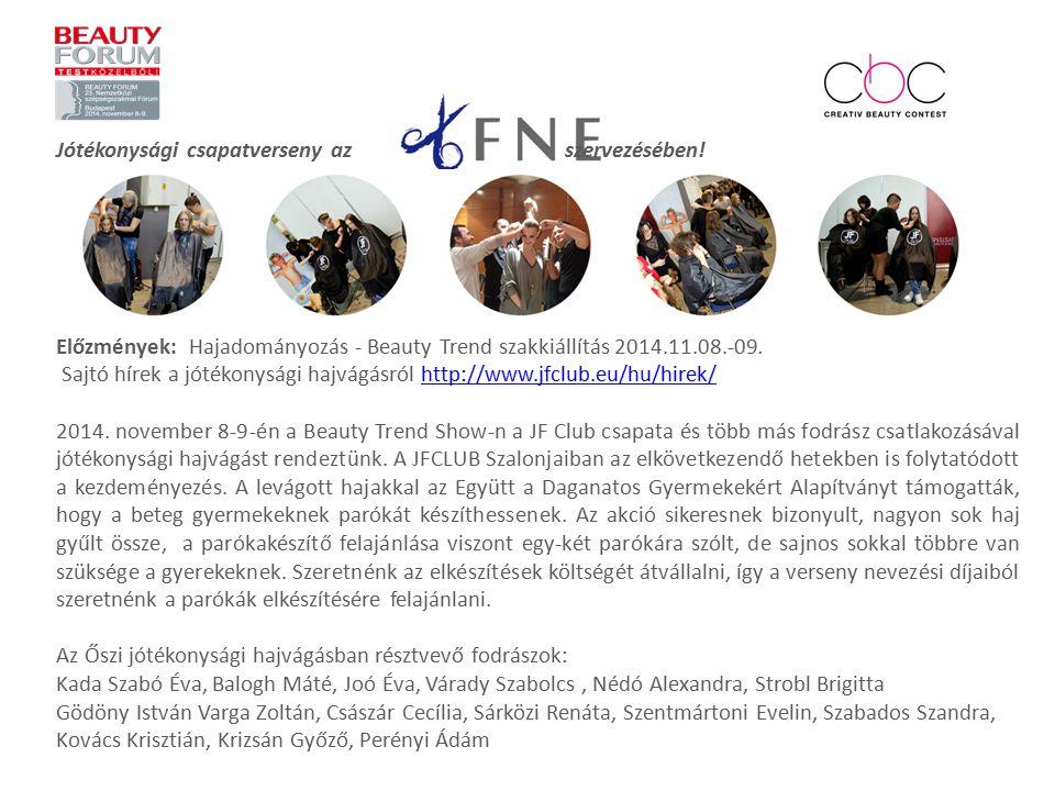 Jótékonysági csapatverseny az szervezésében! Előzmények: Hajadományozás - Beauty Trend szakkiállítás 2014.11.08.-09. Sajtó hírek a jótékonysági hajvág