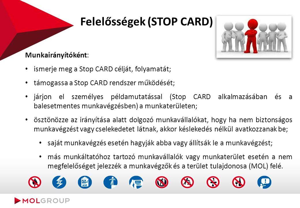 Felelősségek (STOP CARD) Munkairányítóként: ismerje meg a Stop CARD célját, folyamatát; támogassa a Stop CARD rendszer működését; járjon el személyes