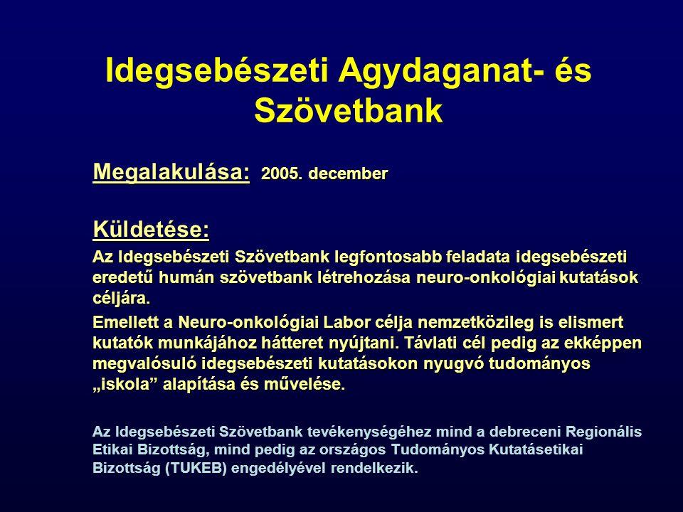 Idegsebészeti Agydaganat- és Szövetbank Megalakulása: 2005. december Küldetése: Az Idegsebészeti Szövetbank legfontosabb feladata idegsebészeti eredet
