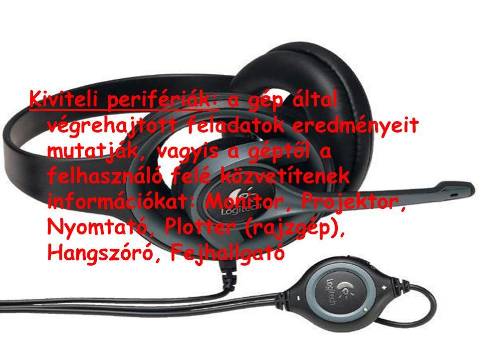 Kiviteli perifériák: a gép által végrehajtott feladatok eredményeit mutatják, vagyis a géptől a felhasználó felé közvetítenek információkat: Monitor, Projektor, Nyomtató, Plotter (rajzgép), Hangszóró, Fejhallgató