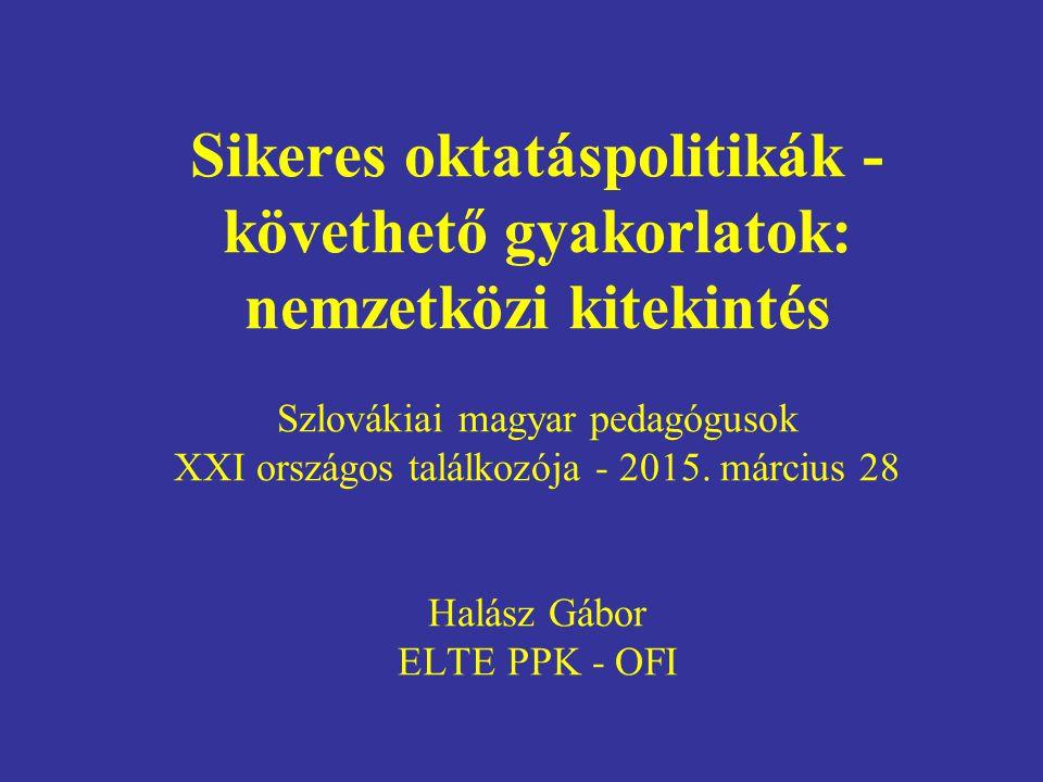 Sikeres oktatáspolitikák - követhető gyakorlatok: nemzetközi kitekintés Szlovákiai magyar pedagógusok XXI országos találkozója - 2015. március 28 Halá
