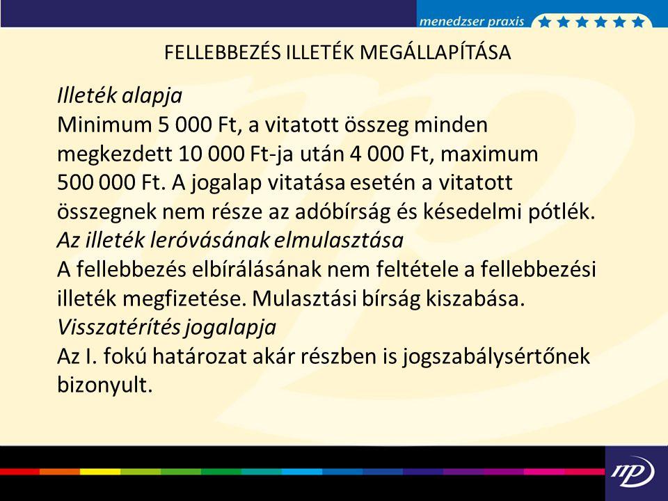 Illeték alapja Minimum 5 000 Ft, a vitatott összeg minden megkezdett 10 000 Ft-ja után 4 000 Ft, maximum 500 000 Ft.