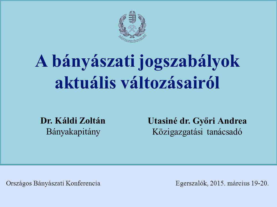 Dr. Káldi Zoltán Bányakapitány Egerszalók, 2015. március 19-20.Országos Bányászati Konferencia Utasiné dr. Győri Andrea Közigazgatási tanácsadó