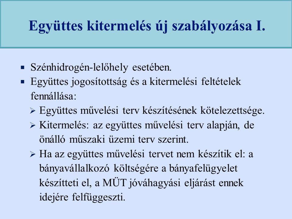  Szénhidrogén-lelőhely esetében.  Együttes jogosítottság és a kitermelési feltételek fennállása:  Együttes művelési terv készítésének kötelezettség
