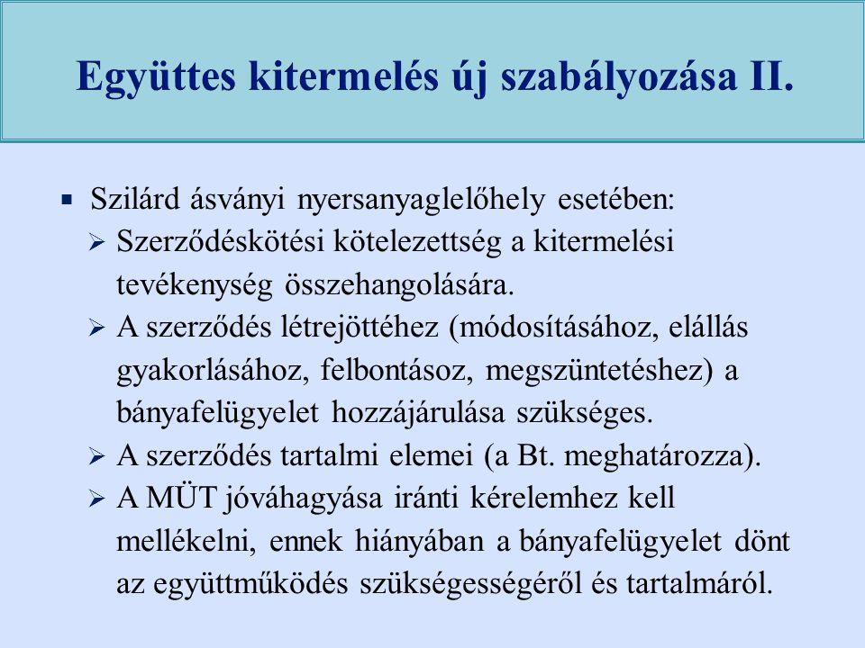  Szilárd ásványi nyersanyaglelőhely esetében:  Szerződéskötési kötelezettség a kitermelési tevékenység összehangolására.  A szerződés létrejöttéhez
