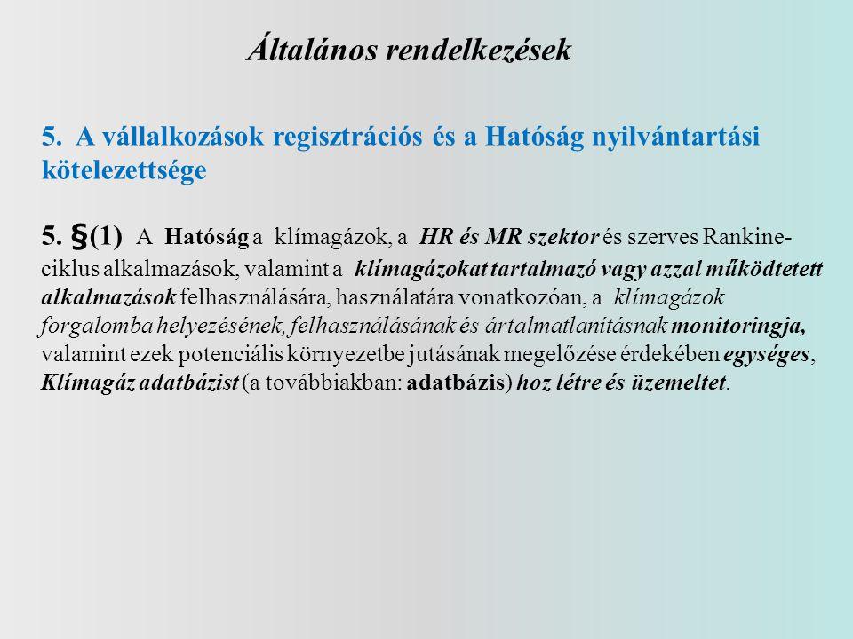 Általános rendelkezések 5. A vállalkozások regisztrációs és a Hatóság nyilvántartási kötelezettsége 5. §(1) A Hatóság a klímagázok, a HR és MR szektor
