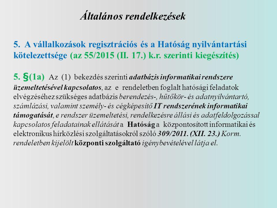 Általános rendelkezések 5. A vállalkozások regisztrációs és a Hatóság nyilvántartási kötelezettsége (az 55/2015 (II. 17.) k.r. szerinti kiegészítés) 5