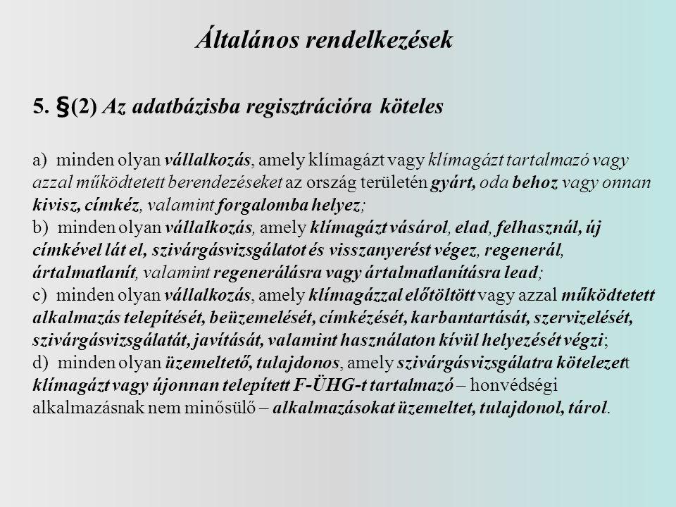 Általános rendelkezések 5. §(2) Az adatbázisba regisztrációra köteles a) minden olyan vállalkozás, amely klímagázt vagy klímagázt tartalmazó vagy azza