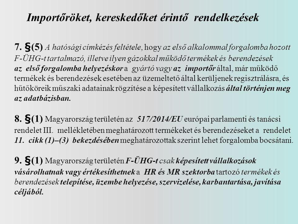 Importőröket, kereskedőket érintő rendelkezések 7. §(5) A hatósági címkézés feltétele, hogy az első alkalommal forgalomba hozott F-ÜHG-t tartalmazó, i