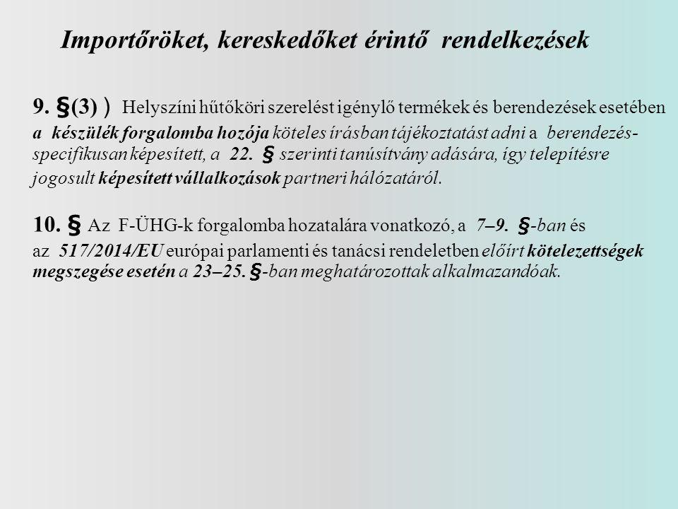 Importőröket, kereskedőket érintő rendelkezések 9. §(3) ) Helyszíni hűtőköri szerelést igénylő termékek és berendezések esetében a készülék forgalomba
