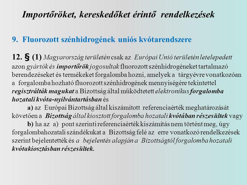 Importőröket, kereskedőket érintő rendelkezések 9. Fluorozott szénhidrogének uniós kvótarendszere 12. § (1) Magyarország területén csak az Európai Uni