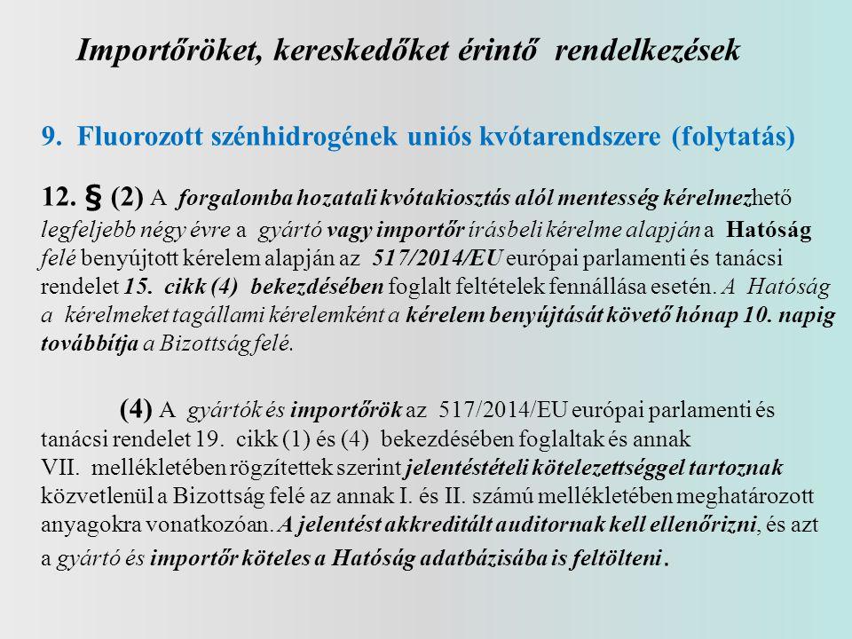 Importőröket, kereskedőket érintő rendelkezések 9. Fluorozott szénhidrogének uniós kvótarendszere (folytatás) 12. § (2) A forgalomba hozatali kvótakio