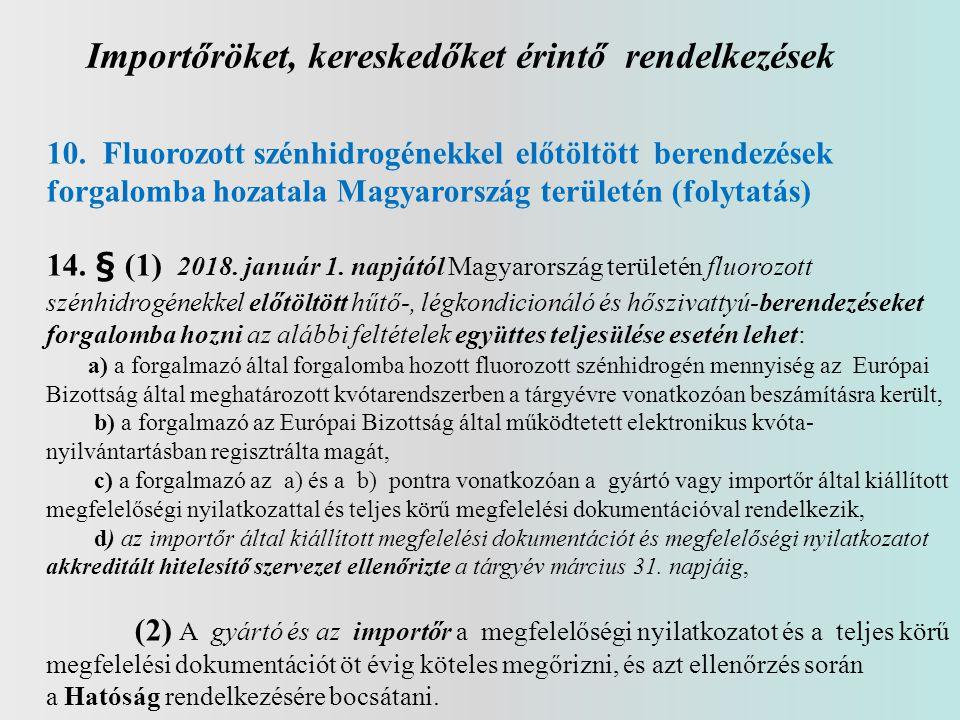 Importőröket, kereskedőket érintő rendelkezések 10. Fluorozott szénhidrogénekkel előtöltött berendezések forgalomba hozatala Magyarország területén (f