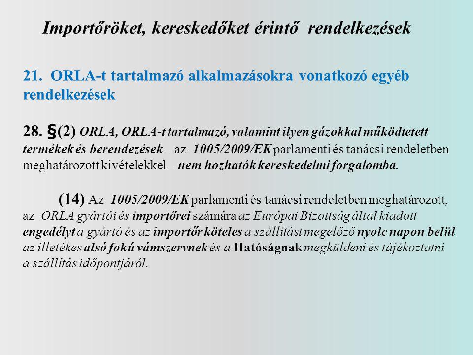 Importőröket, kereskedőket érintő rendelkezések 21. ORLA-t tartalmazó alkalmazásokra vonatkozó egyéb rendelkezések 28. §(2) ORLA, ORLA-t tartalmazó, v