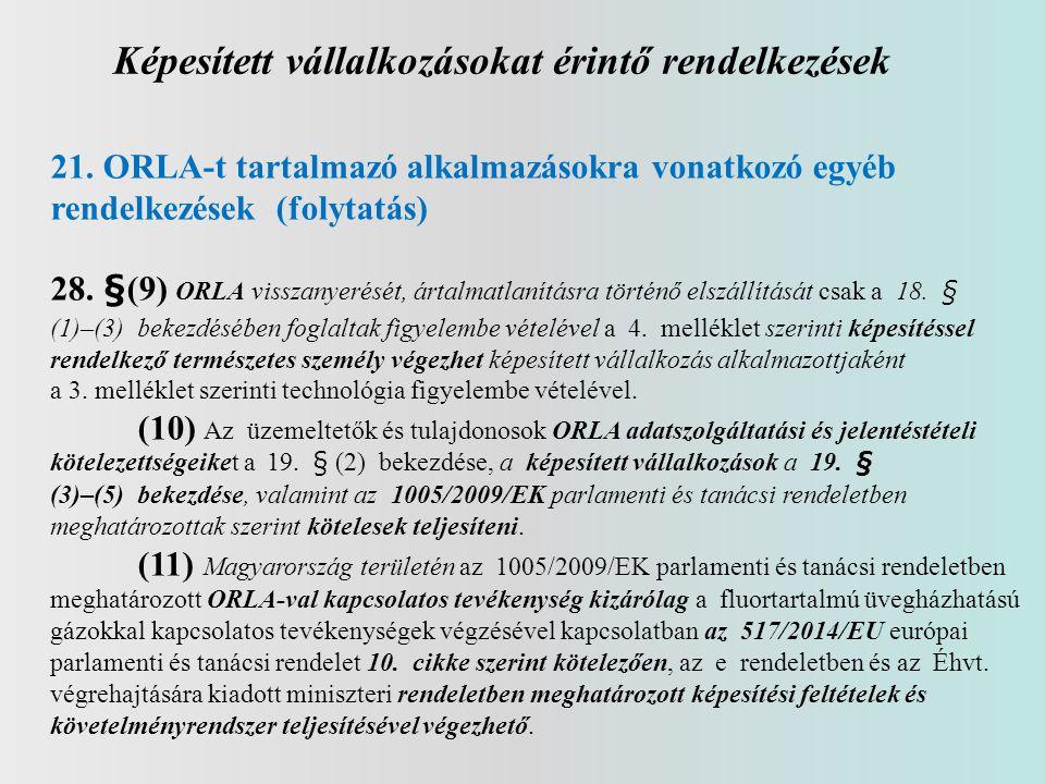 Képesített vállalkozásokat érintő rendelkezések 21. ORLA-t tartalmazó alkalmazásokra vonatkozó egyéb rendelkezések (folytatás) 28. §(9) ORLA visszanye