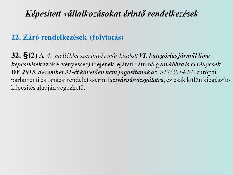 Képesített vállalkozásokat érintő rendelkezések 22. Záró rendelkezések (folytatás) 32. §(2) A 4. melléklet szerinti és már kiadott VI. kategóriás járm