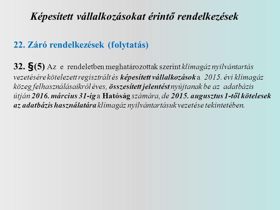 Képesített vállalkozásokat érintő rendelkezések 22. Záró rendelkezések (folytatás) 32. §(5) Az e rendeletben meghatározottak szerint klímagáz nyilvánt