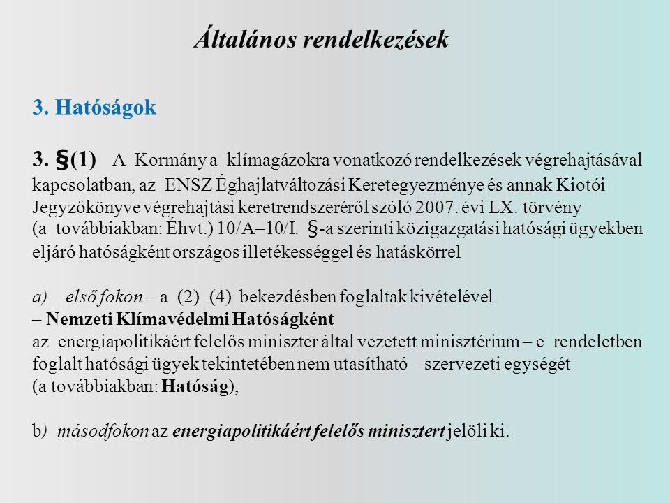 Általános rendelkezések 3. Hatóságok 3. §(1) A Kormány a klímagázokra vonatkozó rendelkezések végrehajtásával kapcsolatban, az ENSZ Éghajlatváltozási
