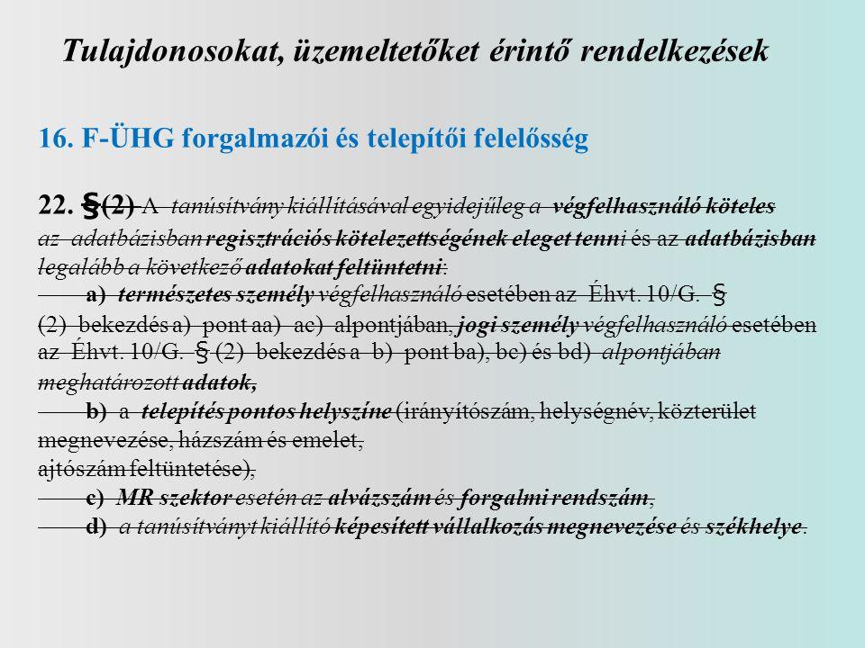 Tulajdonosokat, üzemeltetőket érintő rendelkezések 16. F-ÜHG forgalmazói és telepítői felelősség 22. §(2) A tanúsítvány kiállításával egyidejűleg a vé