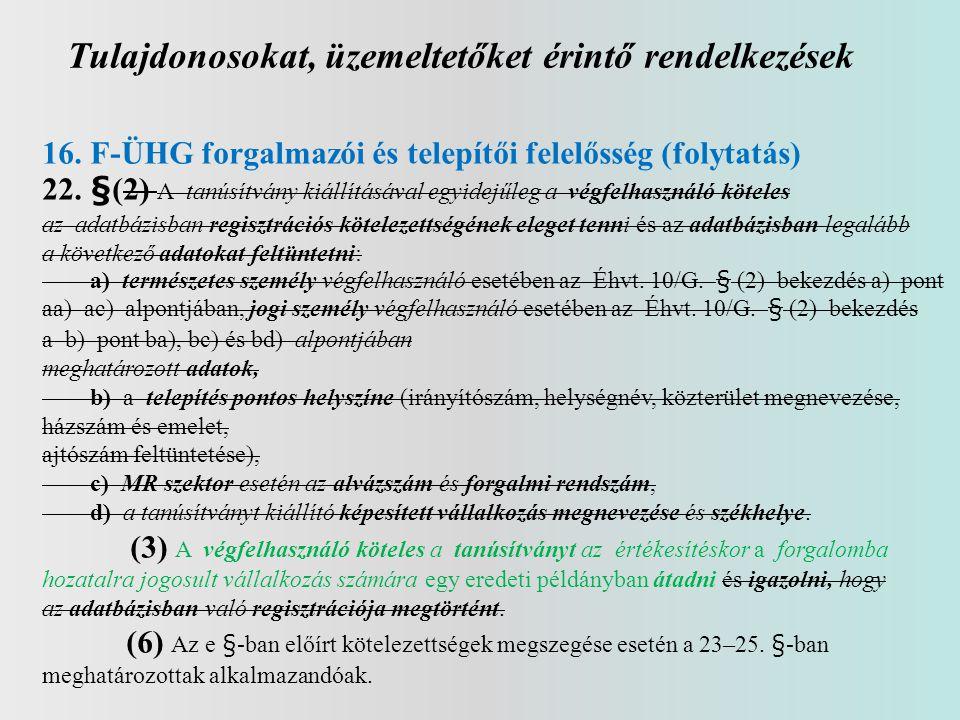 Tulajdonosokat, üzemeltetőket érintő rendelkezések 16. F-ÜHG forgalmazói és telepítői felelősség (folytatás) 22. §(2) A tanúsítvány kiállításával egyi