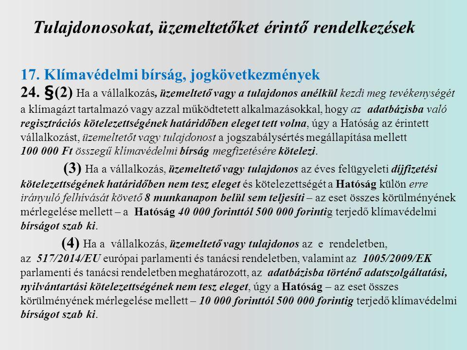 Tulajdonosokat, üzemeltetőket érintő rendelkezések 17. Klímavédelmi bírság, jogkövetkezmények 24. §(2) Ha a vállalkozás, üzemeltető vagy a tulajdonos