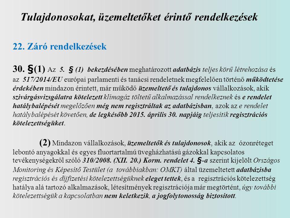 Tulajdonosokat, üzemeltetőket érintő rendelkezések 22. Záró rendelkezések 30. §(1) Az 5. § (1) bekezdésében meghatározott adatbázis teljes körű létreh