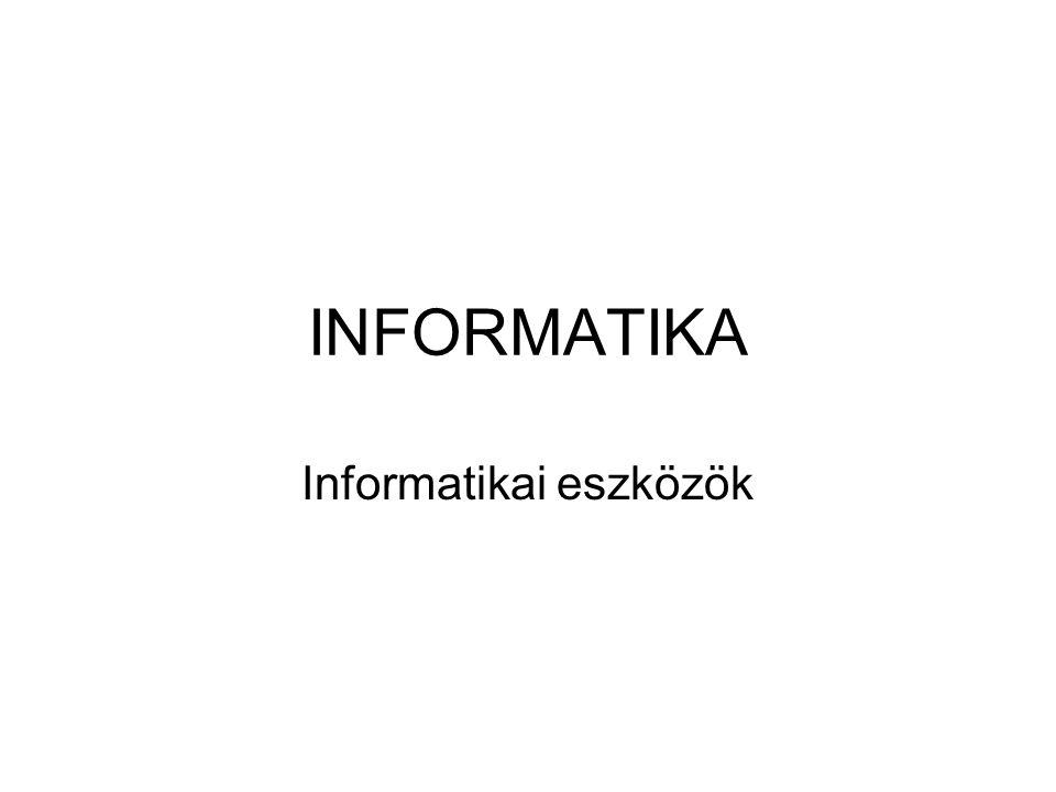 INFORMATIKA Informatikai eszközök