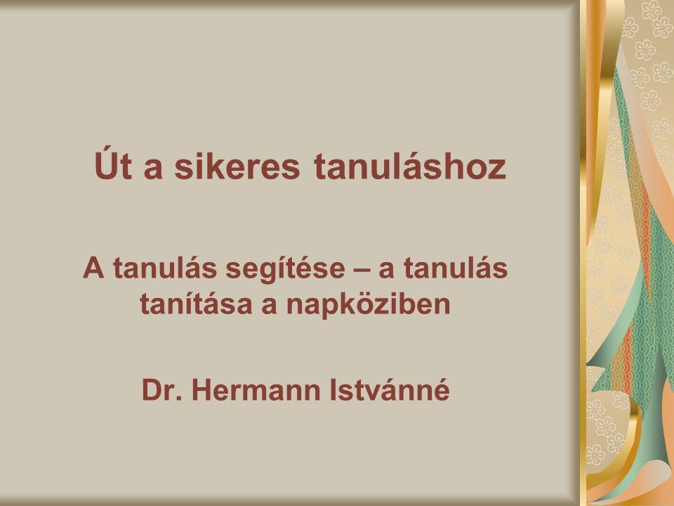 Út a sikeres tanuláshoz A tanulás segítése – a tanulás tanítása a napköziben Dr. Hermann Istvánné