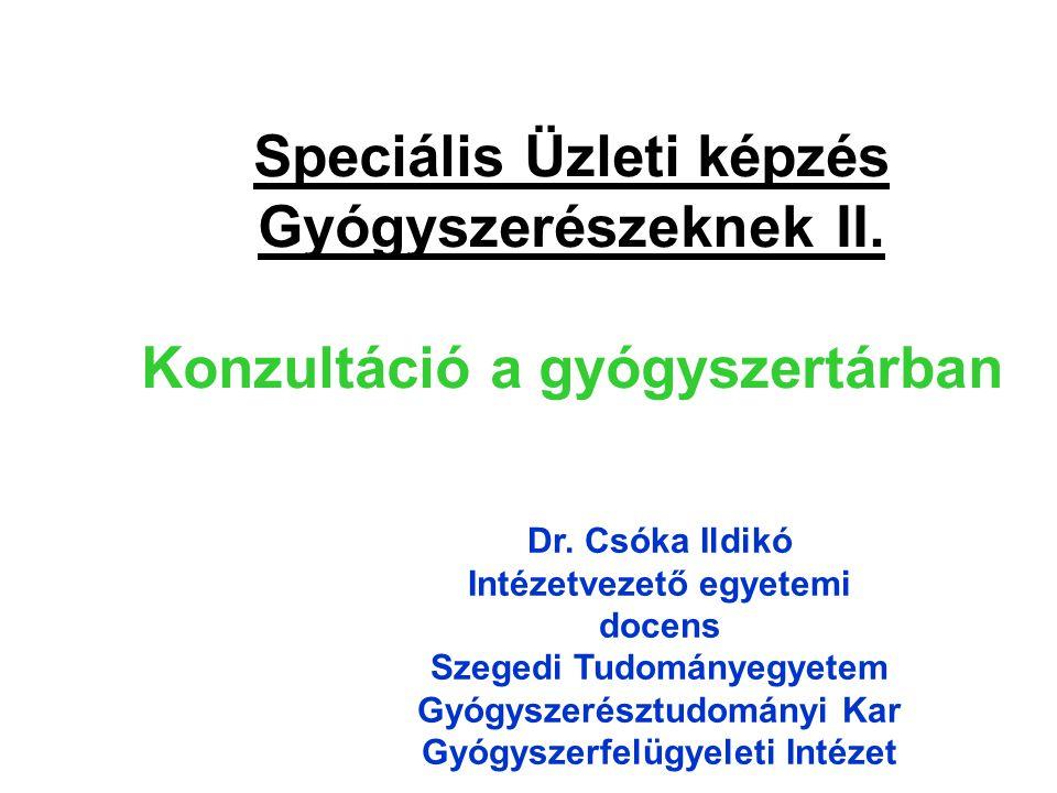 Speciális Üzleti képzés Gyógyszerészeknek II. Konzultáció a gyógyszertárban Dr. Csóka Ildikó Intézetvezető egyetemi docens Szegedi Tudományegyetem Gyó